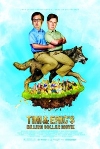 """Tim and Eric's Billion Dollar Movie"" poster"